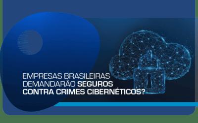 Empresas Brasileiras demandarão Seguros contra Crimes Cibernéticos?